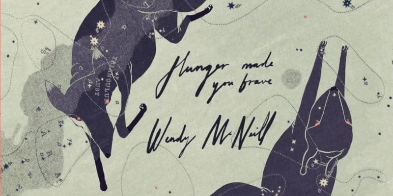 Wendy McNeill: Hunger Made You Brave